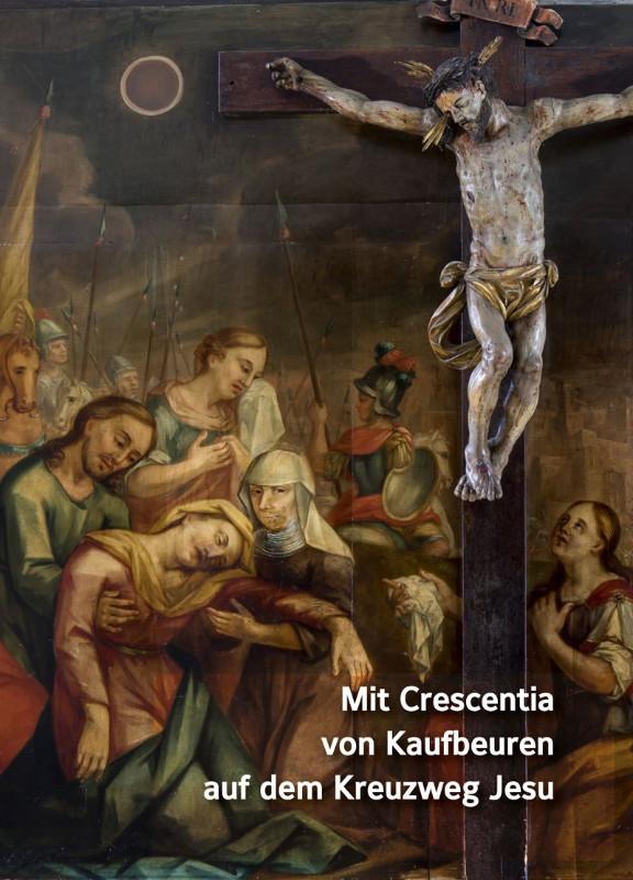 """Bilder zu: Mit Crescentia von Kaufbeuren auf dem Kreuzweg Jesu"""""""